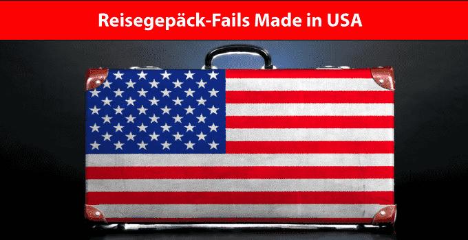 Reisegepäck Fails Made in USA